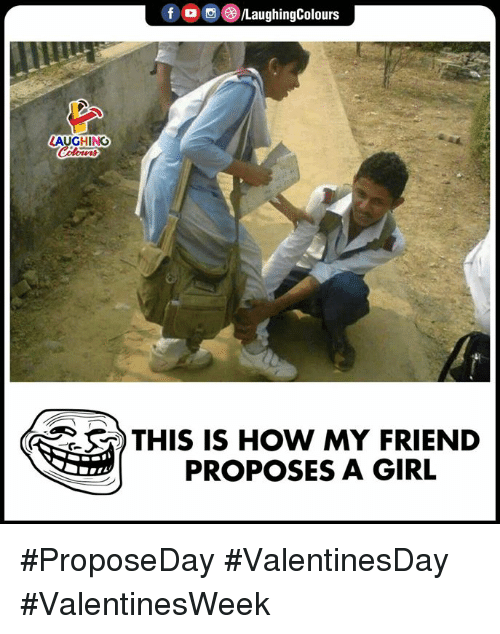 Girl, Indianpeoplefacebook, and How: f O 0/LaughingColours  LAUGHING  THIS IS HOW MY FRIEND  PROPOSES A GIRL #ProposeDay #ValentinesDay #ValentinesWeek