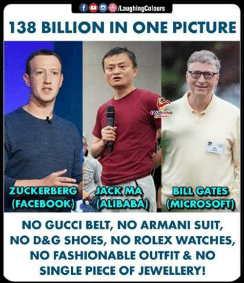 Gucci Belt: f o g ()/LaughingColours  138 BILLION IN ONE PICTURE  BILL GATES  ZUCKERBERG JACK MA  FACEBOOK) ALIBABA (MICROSOFT)  NO GUCCI BELT, NO ARMANI SUIT,  NO D&G SHOES, NO ROLEX WATCHES,  NO FASHIONABLE OUTFIT &NO  SINGLE PIECE OF JEWELLERY