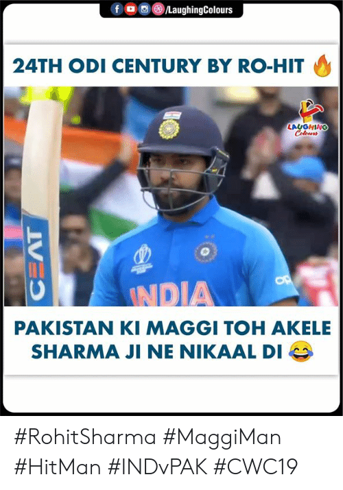 India, Pakistan, and Indianpeoplefacebook: f o  /LaughingColours  24TH ODI CENTURY BY RO-HIT  LAYGHING  Colours  AT  OP  INDIA  PAKISTAN KI MAGGI TOH AKELE  SHARMA JI NE NIKAAL DI #RohitSharma #MaggiMan #HitMan #INDvPAK #CWC19