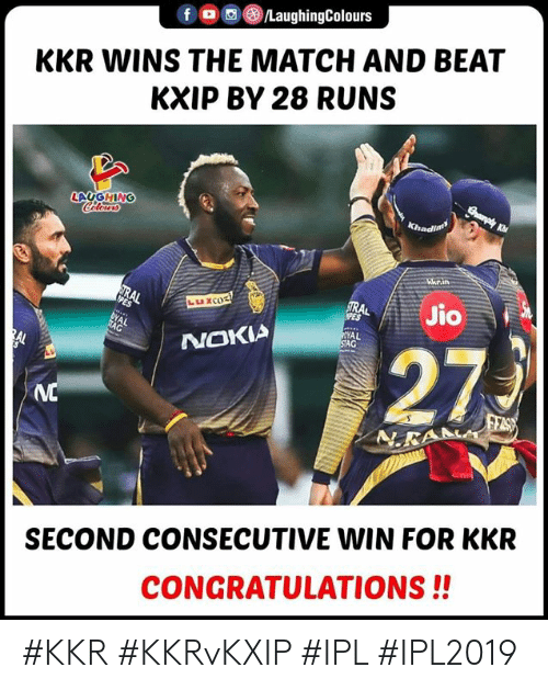 Stag: f O/LaughingColours  KKR WINS THE MATCH AND BEAT  KXIP BY 28 RUNS  LAUGHING  NOKIA  AL  STAG  SECOND CONSECUTIVE WIN FOR KKR  CONGRATULATIONS!! #KKR #KKRvKXIP #IPL #IPL2019