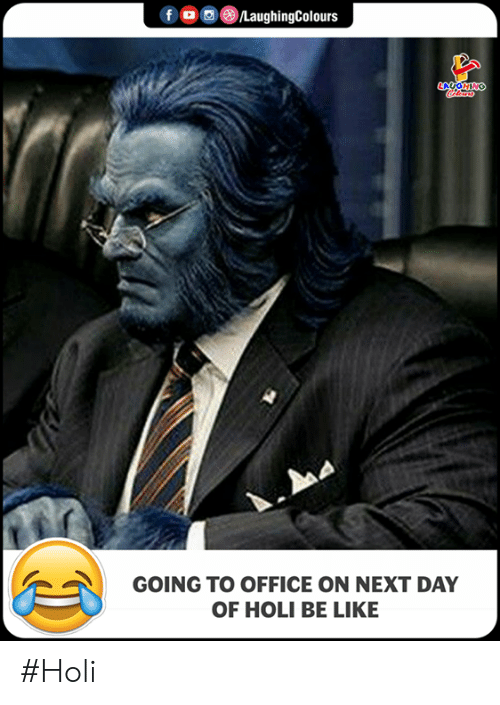 Be Like, Office, and Indianpeoplefacebook: f OLaughingColours  GOING TO OFFICE ON NEXT DAY  OF HOLI BE LIKE #Holi