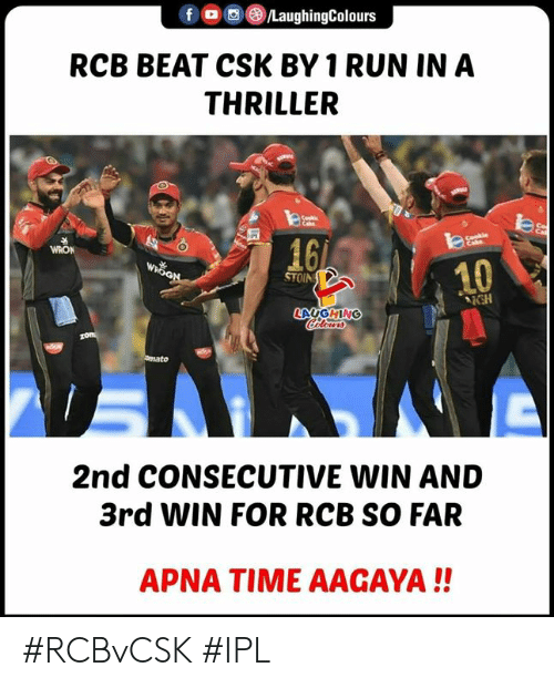 Run, Thriller, and Time: f OLaughingColours  RCB BEAT CSK BY 1 RUN IN A  THRILLER  to  16  WRON  10  STOIN  KSH  LAUGHING  2nd CONSECUTIVE WIN AND  3rd WIN FOR RCB SO FAR  APNA TIME AAGAYA!! #RCBvCSK #IPL