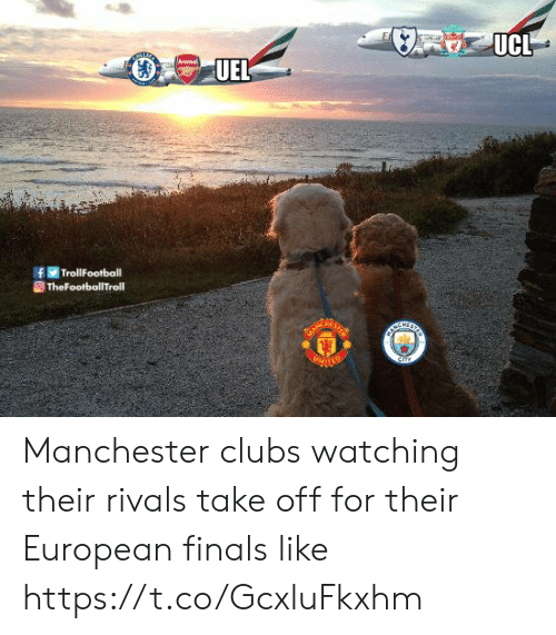 Finals, Memes, and Rivals: f TrollFootball Manchester clubs watching their rivals take off for their European finals like https://t.co/GcxluFkxhm