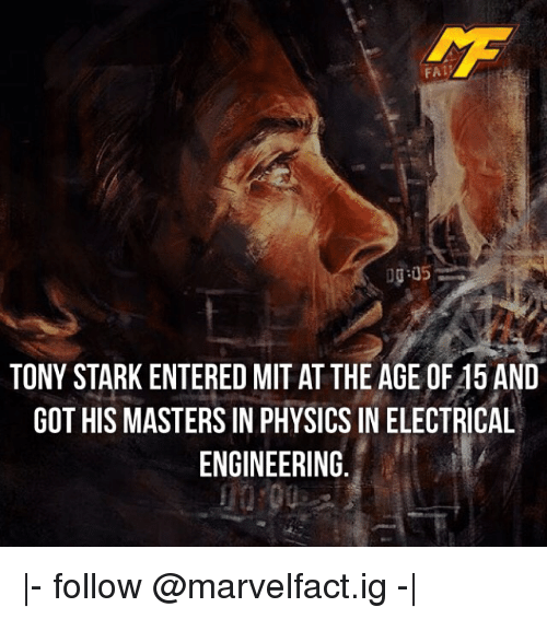 Få«: FA  TONY STARK ENTERED MIT AT THE AGE OF45 AND  GOT HIS MASTERSIN PHYSICS IN ELECTRICAL  ENGINEERING. |- follow @marvelfact.ig -|