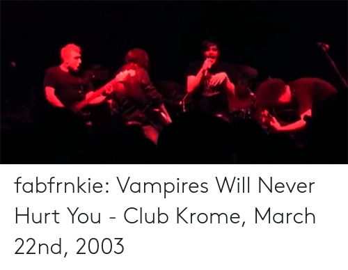 Club, Tumblr, and youtube.com: fabfrnkie:   Vampires Will Never Hurt You - Club Krome, March 22nd, 2003