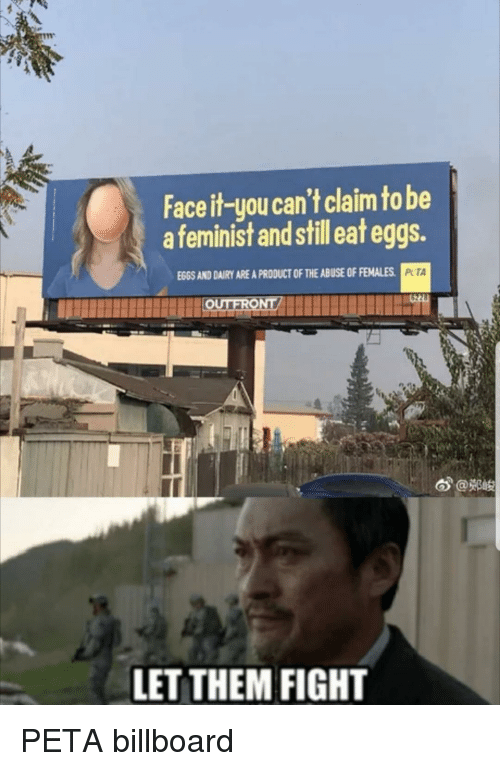 """Billboard, Peta, and Fight: Face it-you can't claim to be  a feminist and still eat eggs.  EGGS AND DAIRY ARE A PRODUCT OF THE ABUSE OF FEMALES  PTA  6""""@鄭峻  LET THEM FIGHT PETA billboard"""