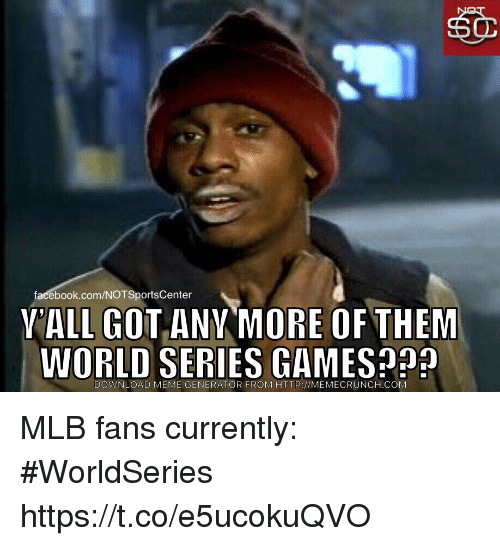 Facebook, Meme, and Mlb: facebook.com/NOTSportsCenter  VALL GOTANY MORE OF THEM  WORLD SERIES GAMES  DOWNLOAD MEME GENERATOR FROM HTTP://MEMECRUNCH COM MLB fans currently: #WorldSeries https://t.co/e5ucokuQVO