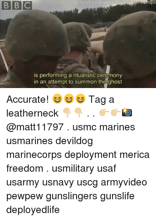 Facebook, Memes, and facebook.com: facebook.com/Untie  usMarinCrops  is performing a ritualistic ceremony  in an attempt to summon the ghost Accurate! 😆😆😆 Tag a leatherneck 👇🏼👇🏼 . . 👉🏼👉🏼📸 @matt11797 . usmc marines usmarines devildog marinecorps deployment merica freedom . usmilitary usaf usarmy usnavy uscg armyvideo pewpew gunslingers gunslife deployedlife