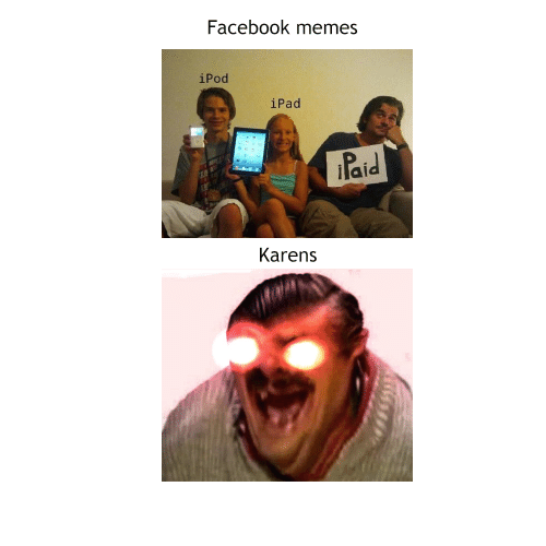 Facebook, Ipad, and Memes: Facebook memes  iPod  iPad  Paid  Karens