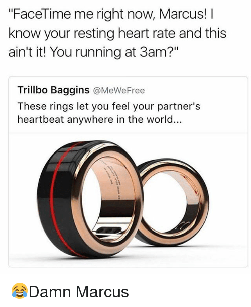 """Facetime, Memes, and Heart: """"FaceTime me right now, Marcus! I  know your resting heart rate and this  ain't it! You running at 3am?""""  Trillbo Baggins @MeWeFree  These rings let you feel your partner's  heartbeat anywhere in the world... 😂Damn Marcus"""