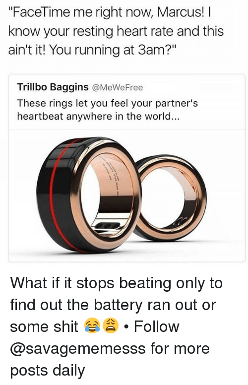 """Facetime, Memes, and Shit: """"FaceTime me right now, Marcus! I  know your resting heart rate and this  ain't it! You running at 3am?""""  Trillbo Baggins @MeWeFree  These rings let you feel your partner's  heartbeat anywhere in the world.. What if it stops beating only to find out the battery ran out or some shit 😂😩 • Follow @savagememesss for more posts daily"""
