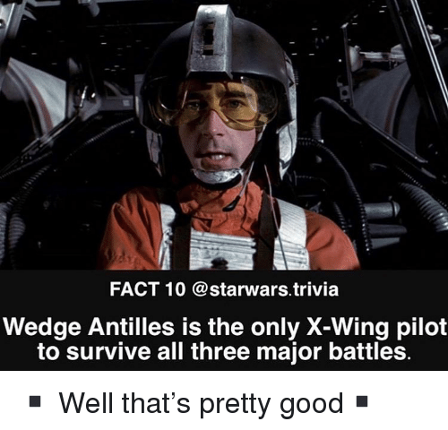 starwars: FACT 10 @starwars.trivia  Wedge Antilles is the only X-Wing pilot  to survive all three major battles. ▪️ Well that's pretty good▪️