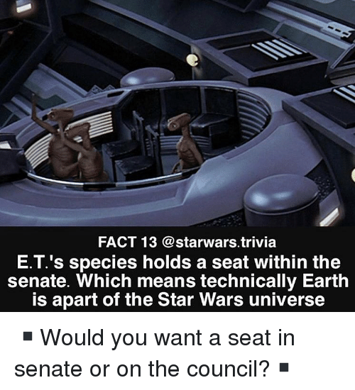starwars: FACT 13 @starwars.trivia  E.T.'s species holds a seat within the  senate. Which means technically Earth  is apart of the Star Wars universe ▪️Would you want a seat in senate or on the council?▪️