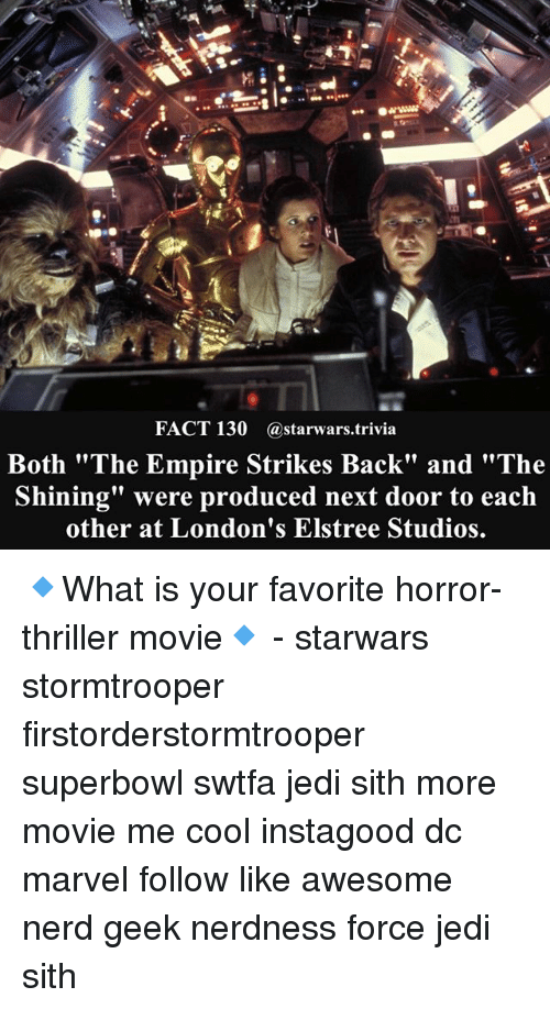 """The Empire Strikes Back: FACT 130 starwars trivia  Both """"The Empire Strikes Back"""" and """"The  Shining"""" were produced next door to each  other at London's Elstree Studios. 🔹What is your favorite horror-thriller movie🔹 - starwars stormtrooper firstorderstormtrooper superbowl swtfa jedi sith more movie me cool instagood dc marvel follow like awesome nerd geek nerdness force jedi sith"""