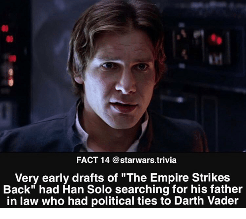 "Darth Vader, Empire, and Han Solo: FACT 14 @starwars.trivia  Very early drafts of ""The Empire Strikes  Back"" had Han Solo searching for his father  in law who had political ties to Darth Vader"