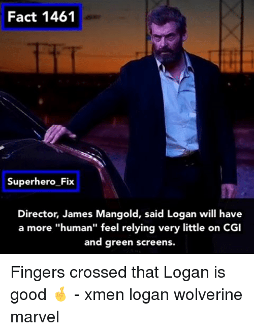 """Memes, Superhero, and Wolverine: Fact 1461  Superhero Fix  Director, James Mangold, said Logan will have  a more """"human"""" feel relying very little on CGI  and green screens. Fingers crossed that Logan is good 🤞 - xmen logan wolverine marvel"""