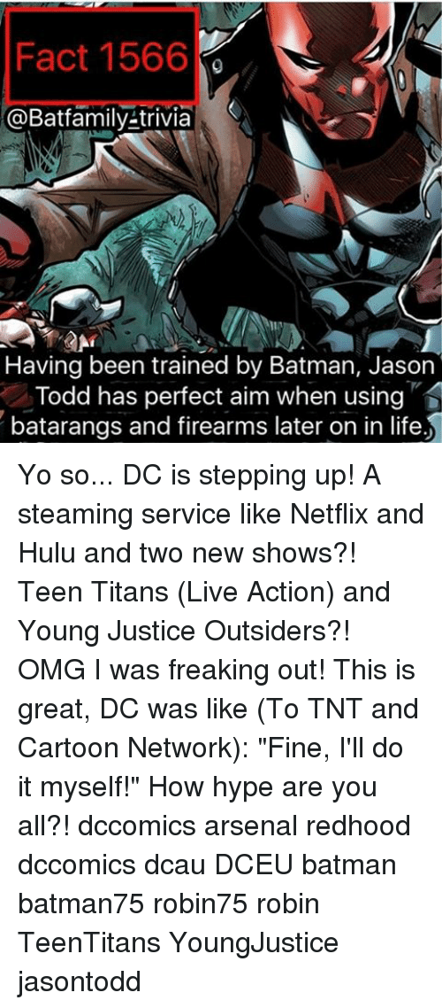"""Arsenal, Batman, and Cartoon Network: Fact 1566  @Batfamily-trivia  S  Having been trained by Batman, Jason  Todd has perfect aim when using  batarangs and firearms later on in life Yo so... DC is stepping up! A steaming service like Netflix and Hulu and two new shows?! Teen Titans (Live Action) and Young Justice Outsiders?! OMG I was freaking out! This is great, DC was like (To TNT and Cartoon Network): """"Fine, I'll do it myself!"""" How hype are you all?! dccomics arsenal redhood dccomics dcau DCEU batman batman75 robin75 robin TeenTitans YoungJustice jasontodd"""