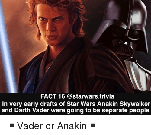 Anakin Skywalker, Darth Vader, and Memes: FACT 16 @starwars.trivia  In very early drafts of Star Wars Anakin Skywalker  and Darth Vader were going to be separate people ▪️Vader or Anakin▪️