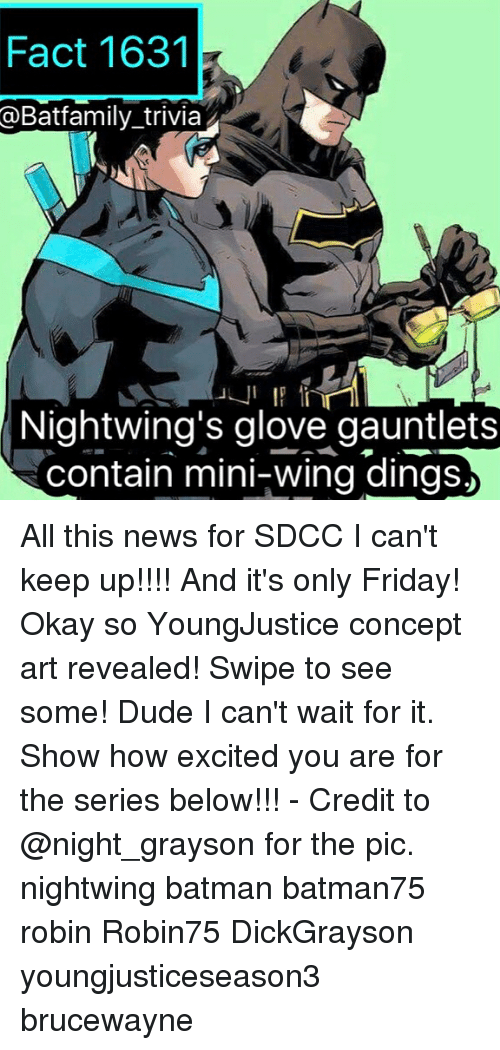 Batman, Dude, and Friday: Fact 1631  @Batfamily_trivia  Nightwing's glove gauntlets  contain mini-wing dings, All this news for SDCC I can't keep up!!!! And it's only Friday! Okay so YoungJustice concept art revealed! Swipe to see some! Dude I can't wait for it. Show how excited you are for the series below!!! - Credit to @night_grayson for the pic. nightwing batman batman75 robin Robin75 DickGrayson youngjusticeseason3 brucewayne