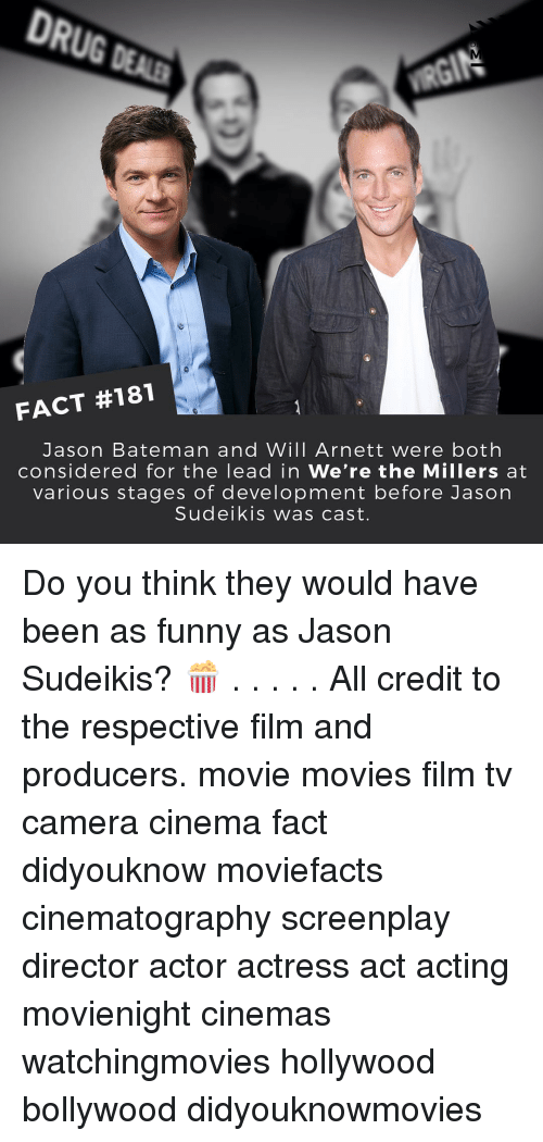 Funny, Memes, and Movies: FACT #181  Jason Bateman and Will Arnett were both  considered for the lead in We're the Millers at  various stages of development before Jason  Sudeikis was cast. Do you think they would have been as funny as Jason Sudeikis? 🍿 . . . . . All credit to the respective film and producers. movie movies film tv camera cinema fact didyouknow moviefacts cinematography screenplay director actor actress act acting movienight cinemas watchingmovies hollywood bollywood didyouknowmovies