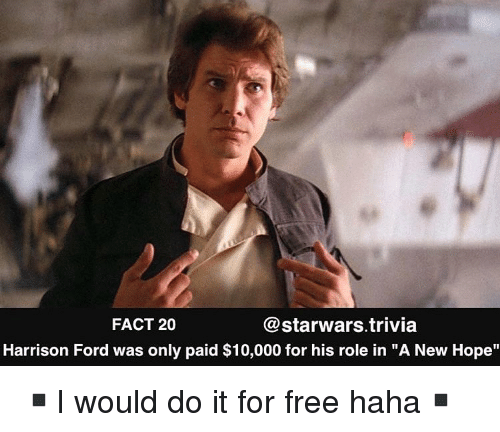 """starwars: FACT 20  @starwars.trivia  Harrison Ford was only paid $10,000 for his role in """"A New Hope"""" ▪️I would do it for free haha▪️"""