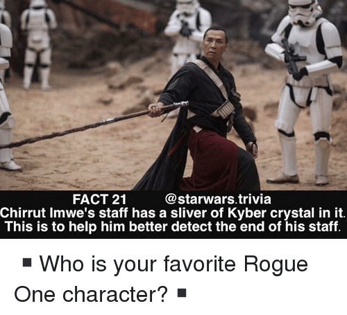 starwars: FACT 21  @starwars.trivia  Chirrut Imwe's staff has a sliver of Kyber crystal in it  This is to help him better detect the end of his staff ▪️Who is your favorite Rogue One character?▪️
