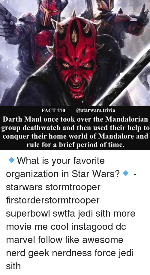 Jedi, Memes, and Nerd: FACT 270 @starwars.trivia  Darth Maul once took over the Mandalorian  group deathwatch and then used their help to  conquer their home world of Mandalore and  rule for a brief period of time. 🔹What is your favorite organization in Star Wars?🔹 - starwars stormtrooper firstorderstormtrooper superbowl swtfa jedi sith more movie me cool instagood dc marvel follow like awesome nerd geek nerdness force jedi sith