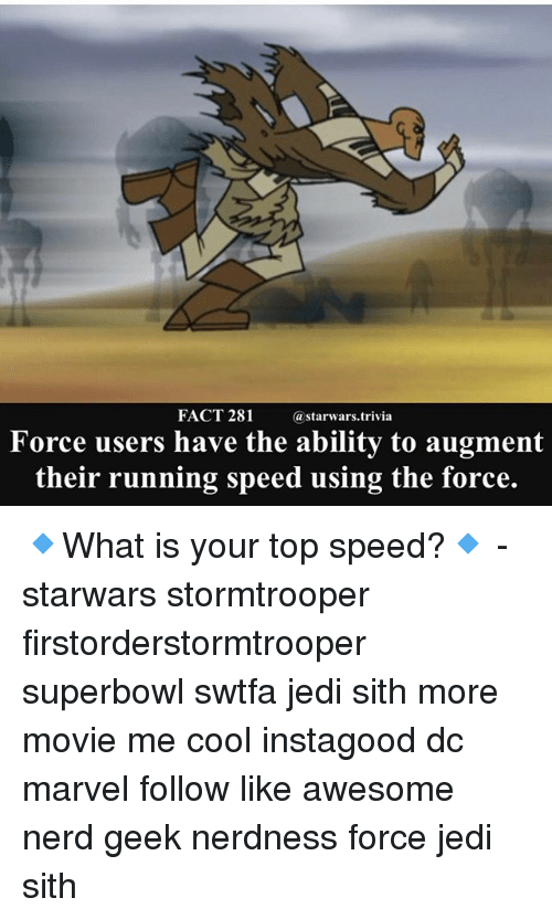 Jedi, Memes, and Nerd: FACT 281  @starwars.t  rivia  Force users have the ability to augment  their running speed using the force. 🔹What is your top speed?🔹 - starwars stormtrooper firstorderstormtrooper superbowl swtfa jedi sith more movie me cool instagood dc marvel follow like awesome nerd geek nerdness force jedi sith