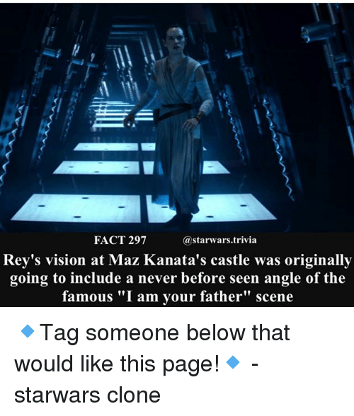 """Memes, Vision, and Never: FACT 297  @starwars.trivia  Rey's vision at Maz Kanata's castle was originally  going to include a never before seen angle of the  famous """"I am your father"""" scene 🔹Tag someone below that would like this page!🔹 - starwars clone"""