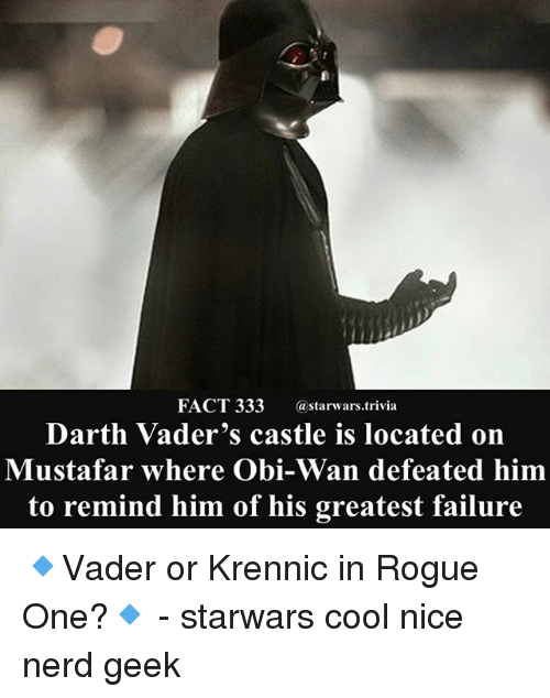 Memes, Nerd, and Cool: FACT 333 @starwars.trivia  Darth Vader's castle is located on  Mustafar where Obi-Wan defeated hinm  to remind him of his greatest failure 🔹Vader or Krennic in Rogue One?🔹 - starwars cool nice nerd geek