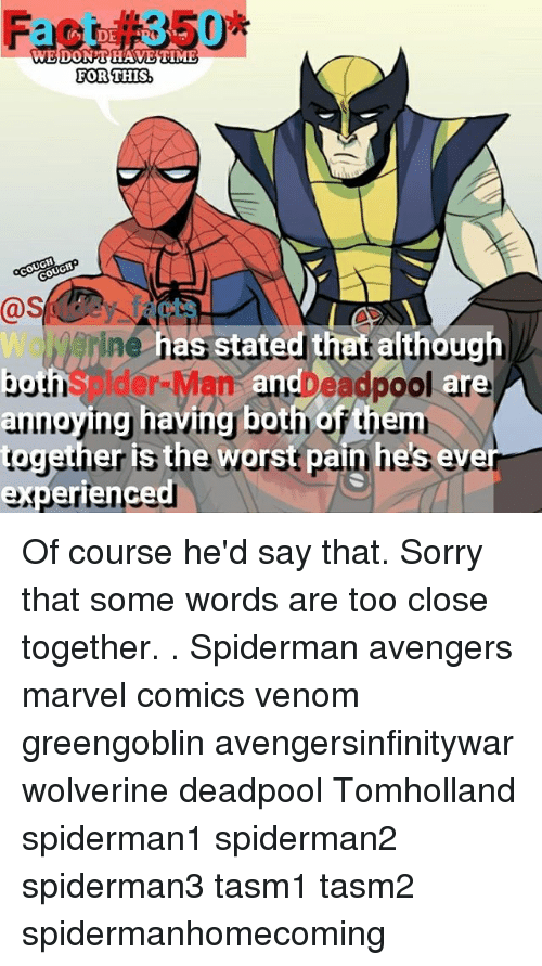 Spiderman Avengers: Fact#350*  WEDONTHAVETIME  FOR THIS,  @S  tate  Spider-ManDead  annoying having bothh of th  pool are  experienced Of course he'd say that. Sorry that some words are too close together. . Spiderman avengers marvel comics venom greengoblin avengersinfinitywar wolverine deadpool Tomholland spiderman1 spiderman2 spiderman3 tasm1 tasm2 spidermanhomecoming