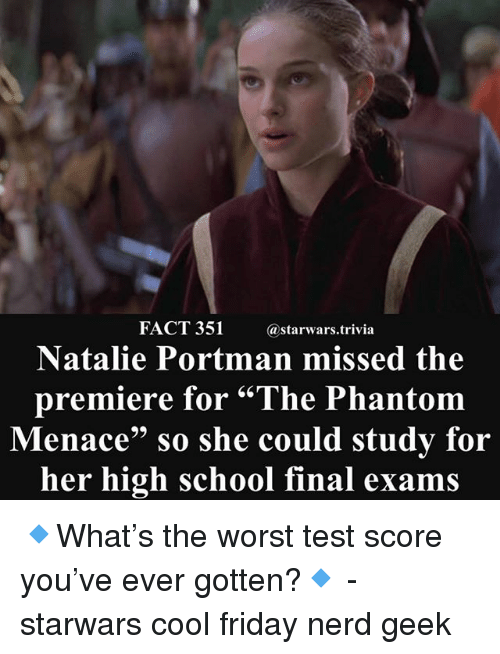 """Friday, Memes, and Nerd: FACT 351  @starwars.trivia  Natalie Portman missed the  premiere for """"The Phantom  enace"""" so she could study for  her high school final exams 🔹What's the worst test score you've ever gotten?🔹 - starwars cool friday nerd geek"""