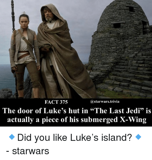 "Jedi, Memes, and 🤖: FACT 375  @starwars.trivia  The door of Luke's hut in ""The Last Jedi"" is  actually a piece of his submerged X-Wing 🔹Did you like Luke's island?🔹 - starwars"