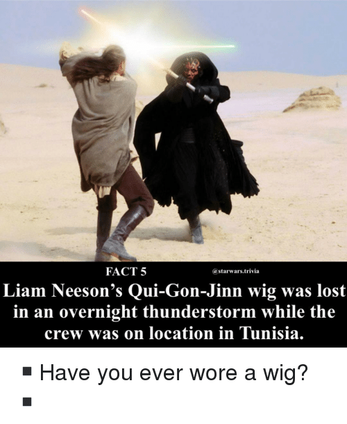 starwars: FACT 5  @starwars.trivia  Liam Neeson's Qui-Gon-Jinn wig was lost  in an overnight thunderstorm while the  crew was on location in Tunisia. ▪️Have you ever wore a wig?▪️
