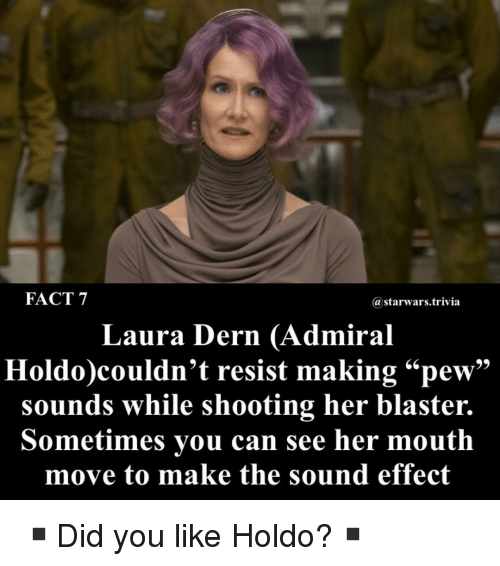 """Memes, 🤖, and Her: FACT 7  astarwars.trivia  Laura Dern (Admiral  Holdo)couldn't resist making""""pew""""  sounds while shooting her blaster.  Sometimes you can see her mouth  move to make the sound effect ▪️Did you like Holdo?▪️"""