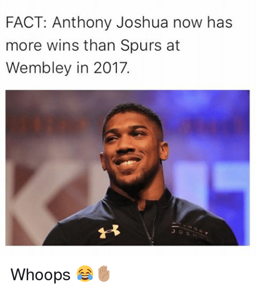 wembley: FACT: Anthony Joshua now has  more wins than Spurs at  Wembley in 2017.  PR Whoops 😂✋🏽