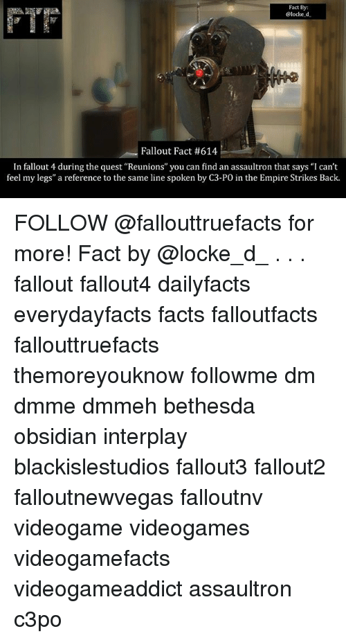 """The Empire Strikes Back: Fact By  @locke d  Fallout Fact #614  In fallout 4 during the quest """"Reunions"""" you can find an assaultron that says """"I can't  feel my legs"""" a reference to the same line spoken by C3-PO in the Empire Strikes Back. FOLLOW @fallouttruefacts for more! Fact by @locke_d_ . . . fallout fallout4 dailyfacts everydayfacts facts falloutfacts fallouttruefacts themoreyouknow followme dm dmme dmmeh bethesda obsidian interplay blackislestudios fallout3 fallout2 falloutnewvegas falloutnv videogame videogames videogamefacts videogameaddict assaultron c3po"""