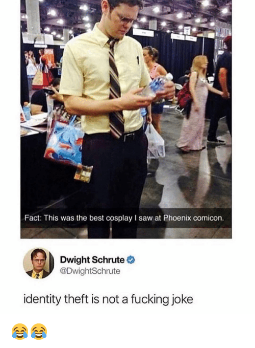 Fucking, Memes, and Saw: Fact: This was the best cosplay I saw at Phoenix comicon.  Dwight Schrute  @DwightSchrute  identity theft is not a fucking joke 😂😂