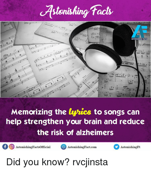 Facts, Memes, and Alzheimer's: facts  ASTONISHING FACTS  Memorizing the  lyrics to songs can  help strengthen your brain and reduce  the risk of alzheimers  of O AstonishingFactsofficial  Astonishin Fact-com  Astonishing Ft Did you know? rvcjinsta
