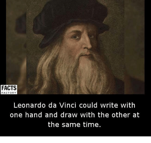 Leonardo Da Vinci, Memes, and 🤖: FACTS  FACTORY  Leonardo da Vinci could write with  one hand and draw with the other at  the same time.