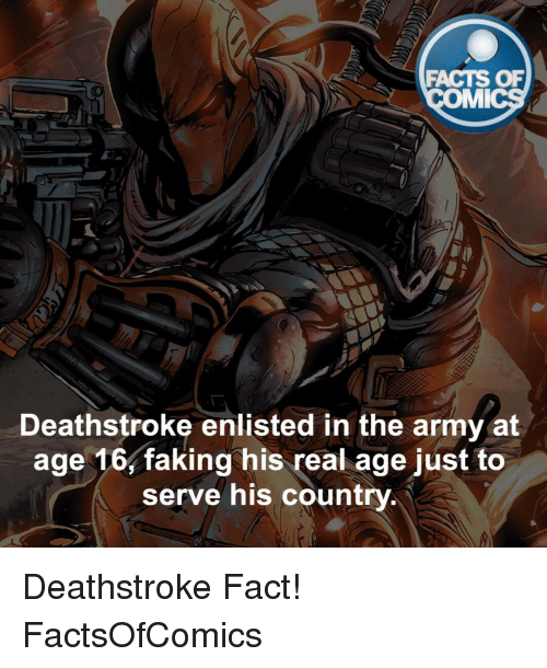 imy: FACTS OF  IMI  Deathstroke enlisted in the army at  age 16, faking his real age just to  serve his country Deathstroke Fact! FactsOfComics