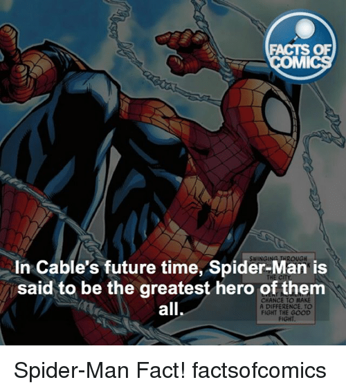 mmy: FACTS OF  MMI  In Cable's future time, Spider-Man is  said to be the greatest hero of them  CHANCE TO MAKE  all  A DIFFERENCE. TO  FIGHT THE GOOD  FIGHT Spider-Man Fact! factsofcomics