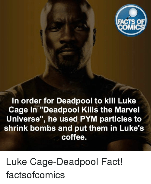 """mmy: FACTS OF  MMI  In order for Deadpool to kill Luke  Cage in """"Deadpool Kills the Marvel  Universe"""", he used PYM particles to  shrink bombs and put them in Luke's  coffee. Luke Cage-Deadpool Fact! factsofcomics"""