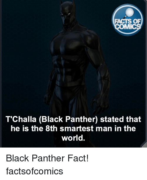 mmy: FACTS OF  MMI  T Challa (Black Panther) stated that  he is the 8th smartest man in the  world Black Panther Fact! factsofcomics