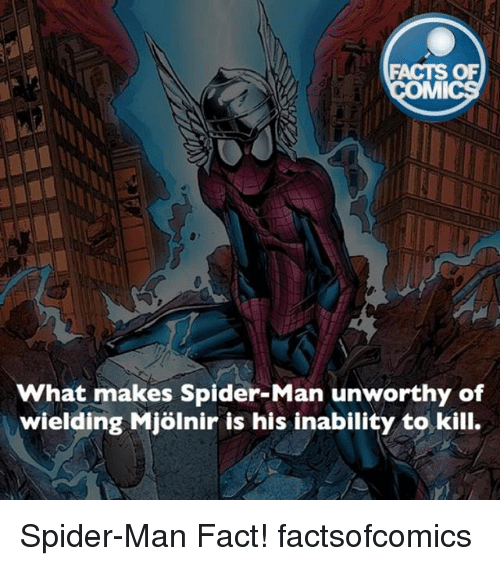 Mjølnir: FACTS OF  what makes Spider-Man unworthy of  wielding Mjolnir is his inability to kill. Spider-Man Fact! factsofcomics