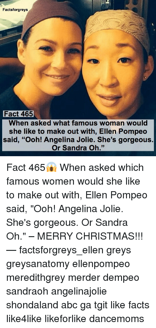 """sandra oh: Factsforgreys  Fact 465  When asked what famous woman would  she like to make out with, Ellen Pompeo  said, """"Ooh!  Angelina Jolie. She's gorgeous  Or Sandra Oh."""" Fact 465😱 When asked which famous women would she like to make out with, Ellen Pompeo said, """"Ooh! Angelina Jolie. She's gorgeous. Or Sandra Oh."""" – MERRY CHRISTMAS!!! — factsforgreys_ellen greys greysanatomy ellenpompeo meredithgrey merder dempeo sandraoh angelinajolie shondaland abc ga tgit like facts like4like likeforlike dancemoms"""