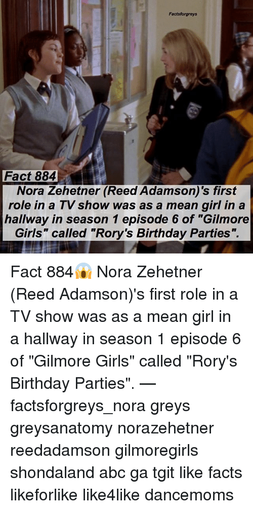 """Abc, Birthday, and Facts: Factsforgreys  Fact 884  Nora Zehetner (Reed Adamson)'s first  role in a TV show was as a mean girl in a  hallway in season 1 episode 6 of """"Gilmore  Girls"""" called """"Rory's Birthday Parties"""". Fact 884😱 Nora Zehetner (Reed Adamson)'s first role in a TV show was as a mean girl in a hallway in season 1 episode 6 of """"Gilmore Girls"""" called """"Rory's Birthday Parties"""". — factsforgreys_nora greys greysanatomy norazehetner reedadamson gilmoregirls shondaland abc ga tgit like facts likeforlike like4like dancemoms"""