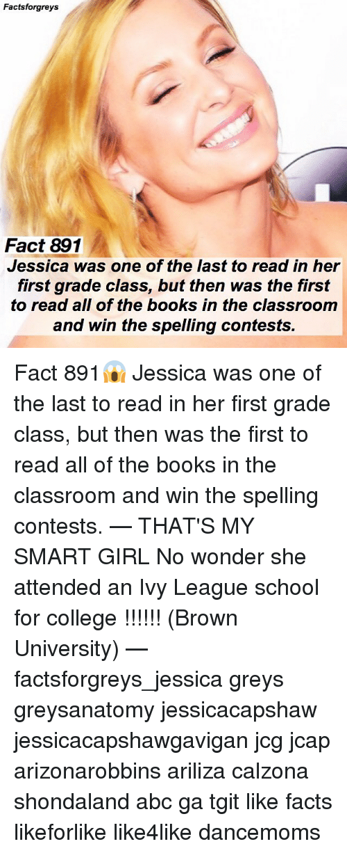 Abc, Books, and College: Factsforgreys  Fact 891  Jessica was one of the last to read in her  first grade class, but then was the first  to read all of the books in the classroom  and win the spelling contests. Fact 891😱 Jessica was one of the last to read in her first grade class, but then was the first to read all of the books in the classroom and win the spelling contests. — THAT'S MY SMART GIRL No wonder she attended an Ivy League school for college !!!!!! (Brown University) — factsforgreys_jessica greys greysanatomy jessicacapshaw jessicacapshawgavigan jcg jcap arizonarobbins ariliza calzona shondaland abc ga tgit like facts likeforlike like4like dancemoms