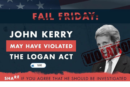 Fail, Friday, and Conservative: FAIL FRIDAY  JOHN KERRY  MAY HAVE VIOLATED  THE LOGAN ACT  1690  SHARE  IF YOU AGREE THAT HE SHOULD BE INVESTIGATED