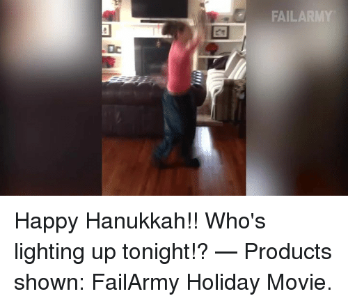 Memes, Hanukkah, and 🤖: FAILAR Happy Hanukkah!! Who's lighting up tonight!?   — Products shown: FailArmy Holiday Movie.
